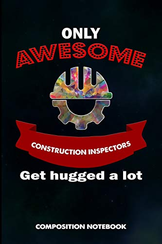 Only Awesome Construction Inspectors get hugged a lot: Composition Notebook, Birthday Journal for Bu
