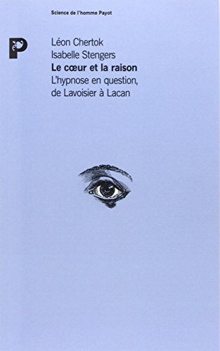 Le Coeur et la raison : L'hypnose en question de Lavoisier à Lacan