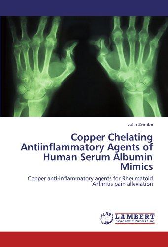 Copper Chelating Antiinflammatory Agents of Human Serum Albumin Mimics: Copper anti-inflammatory agents for Rheumatoid Arthritis pain alleviation