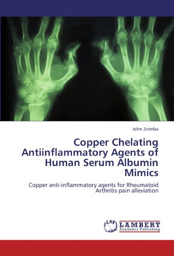 Copper Chelating Antiinflammatory Agents of Human Serum Albumin Mimics: Copper anti-inflammatory agents for Rheumatoid Arthritis pain alleviation