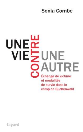 Une vie contre une autre : Échange de victime et modalités de survie dans le camp de Buchenwald (Divers Histoire) (French Edition)
