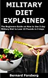 Military Diet Explained: The Beginners Guide on How to Use 3 day Military Diet to Lose 10 Pounds in 3 days