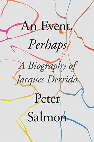 An Event, Perhaps: A Biography of Jacques Derrida