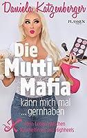 Die Mutti-Mafia kann mich mal... gernhaben: Mein Leben zwischen Kuscheltieren und Highheels
