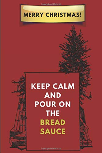 Merry Christmas! Keep Calm And Pour On The Bread Sauce: A Christmas-Tree Themed Notebook Journal