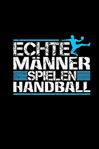 Echte Männer Spielen Handball: Notizbuch a5 liniert | Geschenk Herren Jungs Handballer | Handballmannschaft
