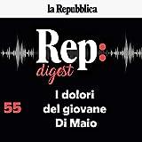 I dolori del giovane Di Maio: Rep Digest 55