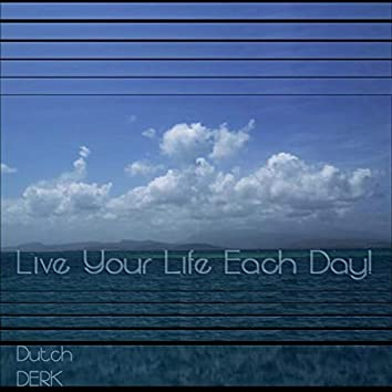 Live Your Life Each Day