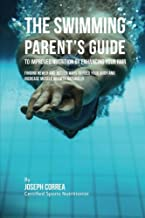 The Swimming Parent's Guide to Improved Nutrition by Enhancing Your RMR: Finding Newer and Better Ways to Feed Your Body and Increase Muscle Growth Naturally
