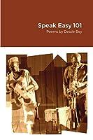 Speak Easy 101: Poems by Dessie Bey
