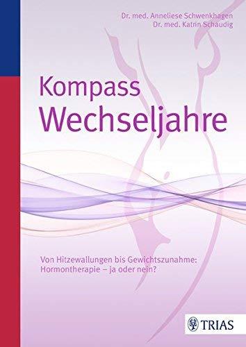 Kompass Wechseljahre: Von Hitzewallungen bis Gewichtszunahme: Hormontherapie - ja oder nein? von Anneliese Schwenkhagen ( 17. Dezember 2014 )
