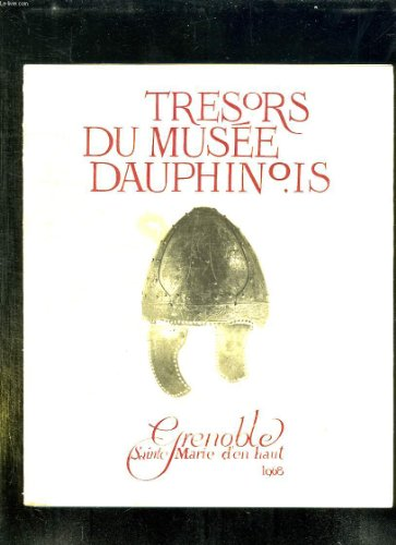 TRESORS DU MUSEE DAUPHINOIS. GRENOBLE SAINTE MARIE D EN HAUT 1968.