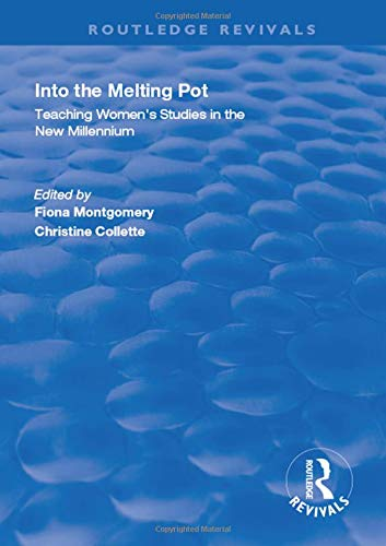Into the Melting Pot: Teaching Women's Studies into the New Millennium (Routledge Revivals)