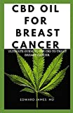 CBD OIL FOR BREAST CANCER: ULTIMATE GUIDE TO USE CBD TO TREAT BREAST CANCER