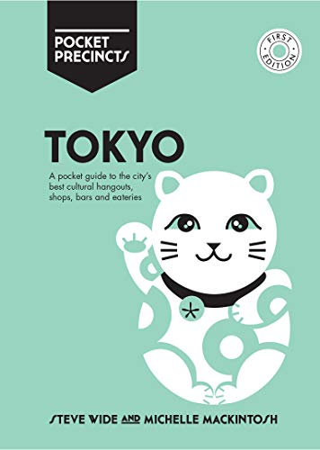 Mackintosh, M: Tokyo Pocket Precincts: A Pocket Guide to the City's Best Cultural Hangouts, Shops, Bars and Eateries