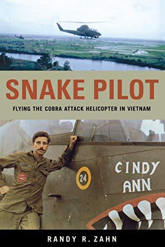 Zahn, R: Snake Pilot: Flying the Cobra Attack Helicopter in Vietnam