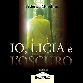 Io, Licia e l'oscuro                   Di:                                                                                                                                 Federica Morellini                               Letto da:                                                                                                                                 Alessandra De Luca                      Durata:  4 ore e 44 min     Non sono ancora presenti recensioni clienti     Totali 0,0