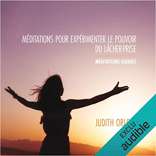 Méditations pour expérimenter le pouvoir du lâcher-prise : Méditations guidées audiobook cover art