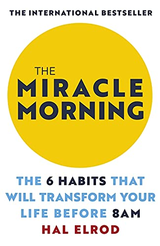 The Miracle Morning: The 6 Habits That Will Transform Your Life Before 8AM