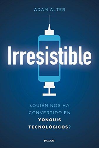 Irresistible: ¿Quién nos ha convertido en yonquis tecnológicos? (Contextos)