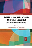 Enterprising Education in UK Higher Education: Challenges for Theory and Practice (Routledge Studies in Entrepreneurship)