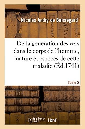 de la Generation Des Vers Dans Le Corps de l'Homme, Nature Et Especes de Cette Maladie. Tome 2