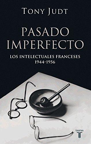 Pasado imperfecto. Los intelectuales franceses: 1944-1956 (Spanish Edition)