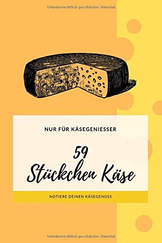 59 Stückchen Käse I Käse Journal für Käsegeniesser: 6x9 I 120 Seiten I Logbuch Journal Aufzeichnungen Notizbuch über Ihre Käseverkostung mit ... Bewertung einzigartiger Geschmacksrichtungen