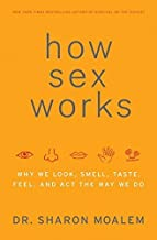 How Sex Works: Why We Look, Smell, Taste, Feel and Act the Way We Do by Moalem, Sharon (2009) Hardcover