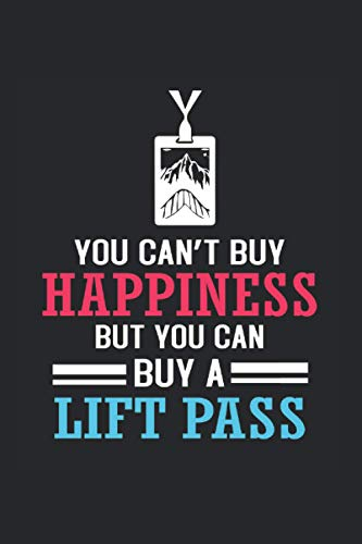 You Cant Buy Happiness But You Can Buy A Lift Pass Notebook: Snowboard Notebooks For Work Snowboard Notebooks College Ruled Journals Cute Snowboard ... Funny Snowboard Gifts Wide Ruled Lined