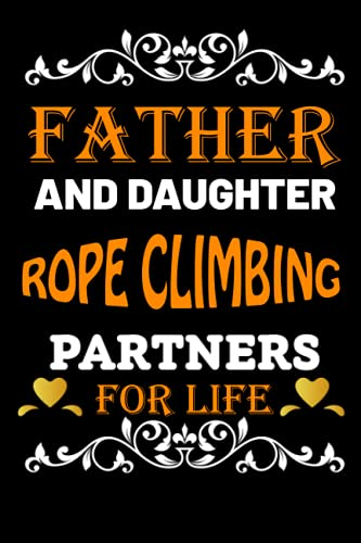 Father And Daughter Rope climbing Partners For Life: Father Day Gifts Ideas For Dad Who Loves Rope climbing/Blank Lined Notebook For Rope climbing Lover Father OR Daughter Birthday Gift