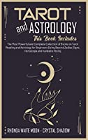 Tarot and Astrology: 2 Books in 1. The Most Powerful and Complete Collection of Books on Tarot Reading and Astrology for Beginners Going Beyond Zodiac Signs, Horoscope and Kundalini Rising