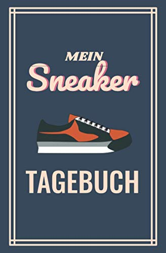 Mein Sneaker Tagebuch: Sneakersammlung Dokumentieren Für Mehr Übersicht - Für Sneaker Sammler Und Liebhaber - Platz Um Über 150 Paare Aufzuschreiben