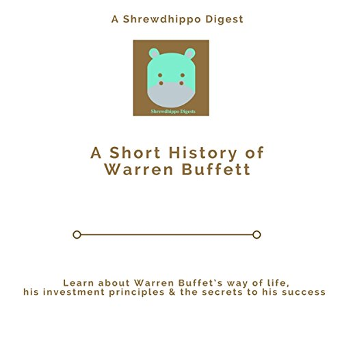 A Short History of Warren Buffett                   By:                                                                                                                                 Shrewdhippo Digests                               Narrated by:                                                                                                                                 David L. White                      Length: 17 mins     1 rating     Overall 4.0