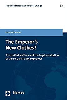 The Emperor's New Clothes?: The United Nations and the Implementation of the Responsibility to Protect (The United Nations and Global Change)
