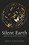 Silent Earth: Averting the Insect Apocalypse (English Edition)