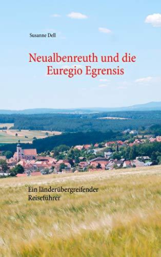 Neualbenreuth und die Euregio Egrensis: Ein länderübergreifender Reiseführer