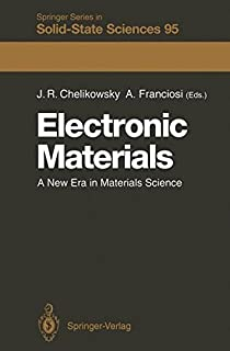 Electronic Materials: A New Era in Materials Science (Springer Series in Solid-State Sciences)