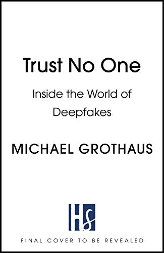 Trust No One: Inside the World of Deepfakes (English Edition)