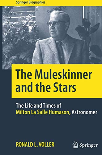 The Muleskinner and the Stars: The Life and Times of Milton La Salle Humason, Astronomer (Springer Biographies)