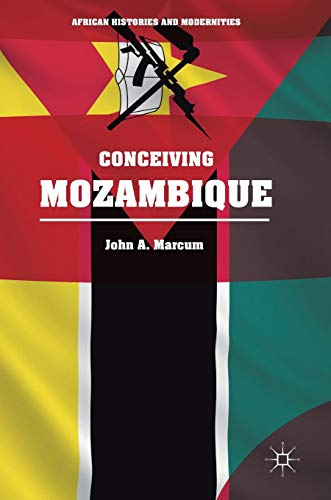 Conceiving Mozambique (African Histories and Modernities)