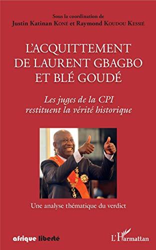 L'acquittement de Laurent Gbagbo et Blé Goudé: Les juges de la CPI restituent la vérité historique