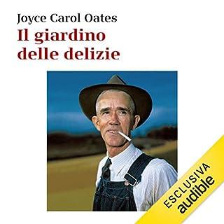 Il giardino delle delizie     Epopea americana              Di:                                                                                                                                 Joyce Carol Oates                               Letto da:                                                                                                                                 Anita Zagaria                      Durata:  20 ore e 33 min     7 recensioni     Totali 4,3