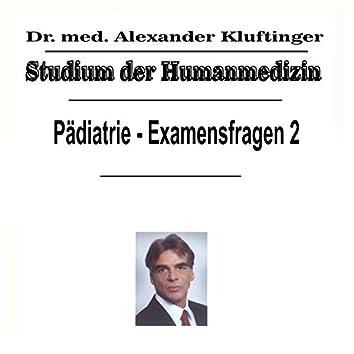 Studium der Humanmedizin - Pädiatrie - Examensfragen, Vol. 2