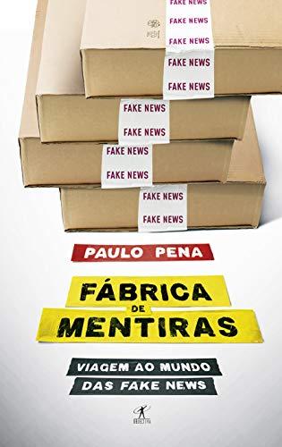 Fábrica de Mentiras: Viagem ao mundo das fake news