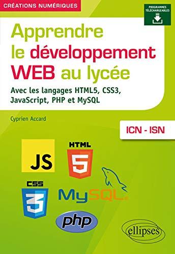 Apprendre le développement Web au lycée - avec les langages HTML5, CSS3, JavaScript, PHP et MySQL...