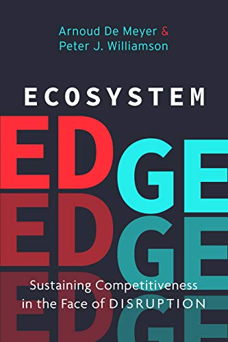 Ecosystem Edge: Sustaining Competitiveness in the Face of Disruption