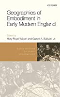 Geographies of Embodiment in Early Modern England (Early Modern Literary Geographies)