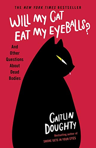 Will My Cat Eat My Eyeballs?: And Other Questions About Dead Bodies (English Edition)