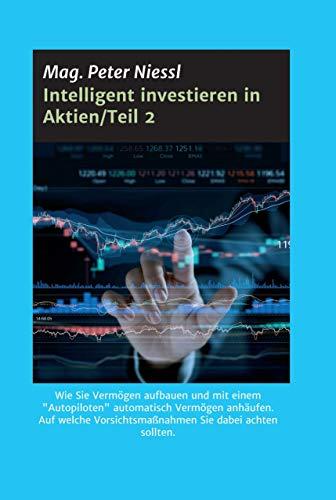 """Intelligent investieren in Aktien/Teil 2: Wie Sie Vermögen aufbauen und mit einem \""""Autopiloten\"""" automatisch Vermögen anhäufen. Auf welche Vorsichtsmaßnahmen Sie dabei achten sollten."""